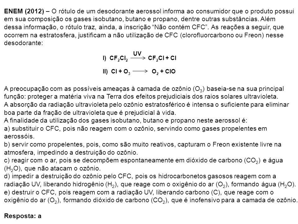 I) CF 2 Cl 2 CF 2 Cl + Cl UV II) Cl + O 3 O 2 + ClO ENEM (2012) – O rótulo de um desodorante aerossol informa ao consumidor que o produto possui em su