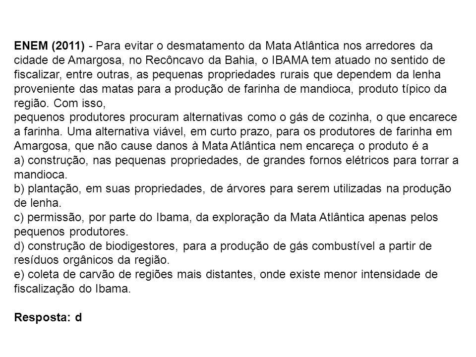 ENEM (2011) - Para evitar o desmatamento da Mata Atlântica nos arredores da cidade de Amargosa, no Recôncavo da Bahia, o IBAMA tem atuado no sentido d