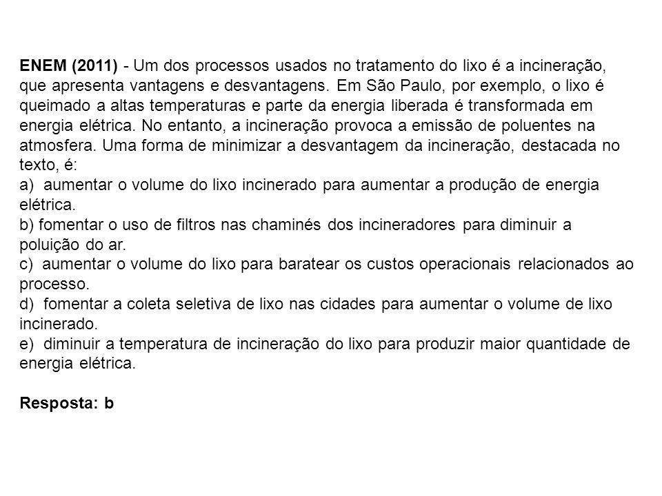 ENEM (2011) - Um dos processos usados no tratamento do lixo é a incineração, que apresenta vantagens e desvantagens. Em São Paulo, por exemplo, o lixo