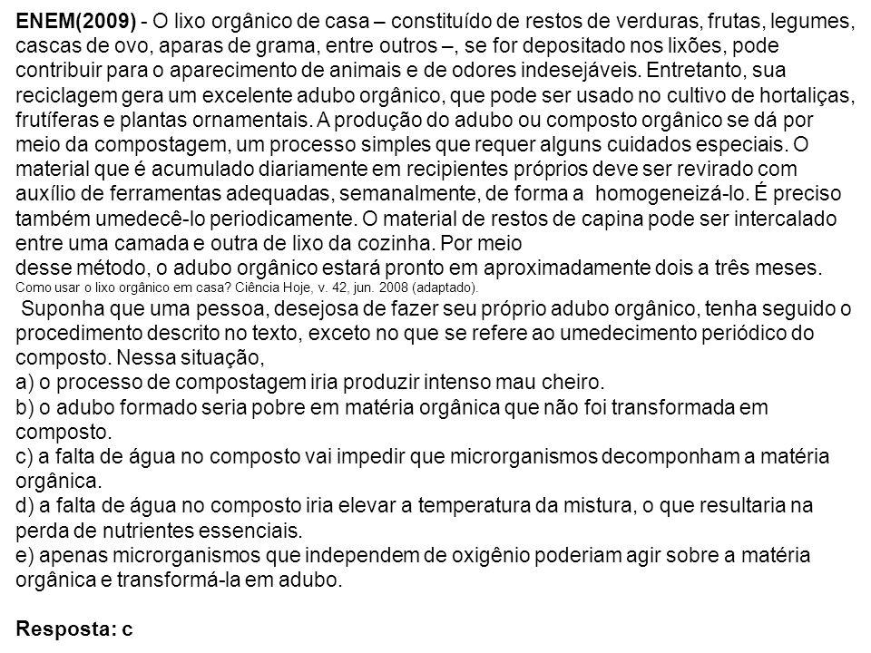 ENEM(2009) - O lixo orgânico de casa – constituído de restos de verduras, frutas, legumes, cascas de ovo, aparas de grama, entre outros –, se for depo