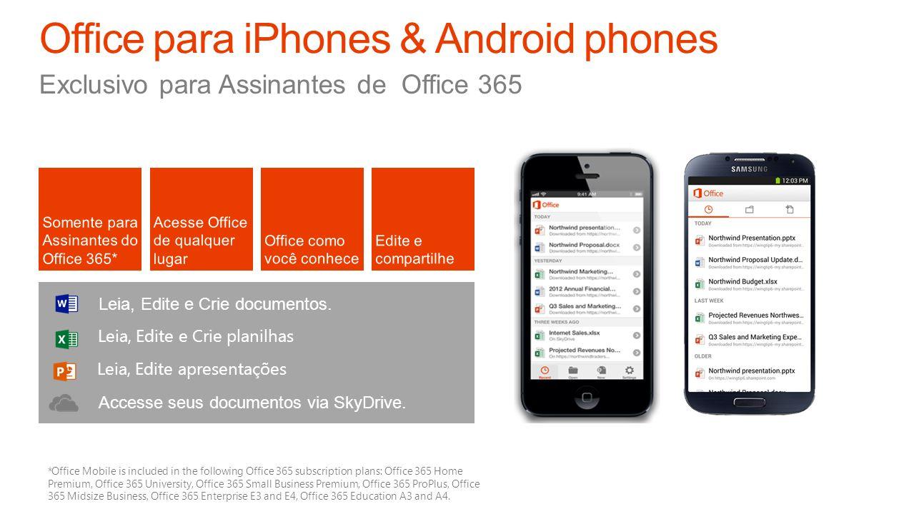 Exclusivo para Assinantes de Office 365 Leia, Edite e Crie documentos. Leia, Edite e Crie planilhas Accesse seus documentos via SkyDrive. *Office Mobi