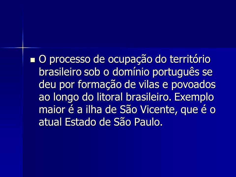 O processo de ocupação do território brasileiro sob o domínio português se deu por formação de vilas e povoados ao longo do litoral brasileiro. Exempl