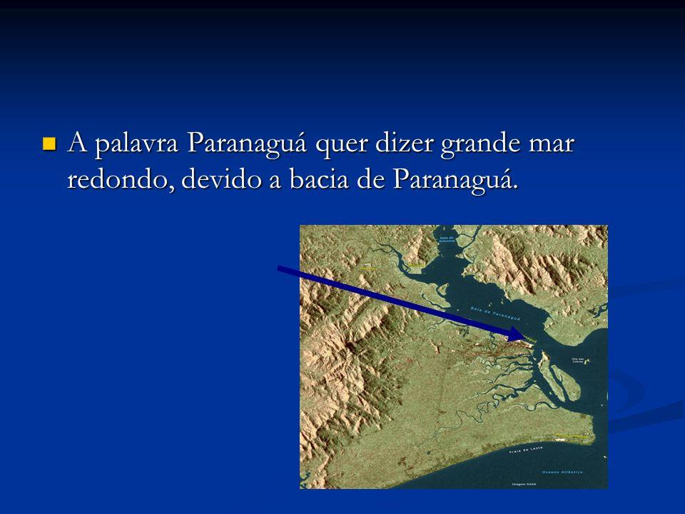 A palavra Paranaguá quer dizer grande mar redondo, devido a bacia de Paranaguá. A palavra Paranaguá quer dizer grande mar redondo, devido a bacia de P