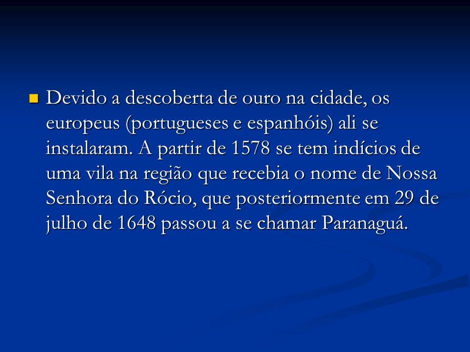 Devido a descoberta de ouro na cidade, os europeus (portugueses e espanhóis) ali se instalaram. A partir de 1578 se tem indícios de uma vila na região