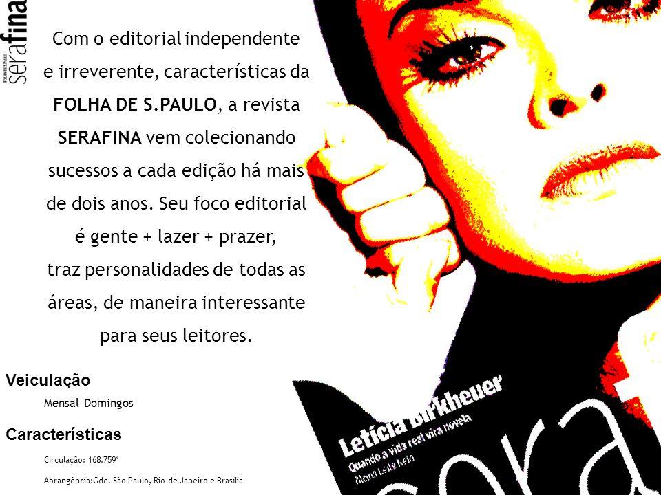 Com o editorial independente e irreverente, características da FOLHA DE S.PAULO, a revista SERAFINA vem colecionando sucessos a cada edição há mais de
