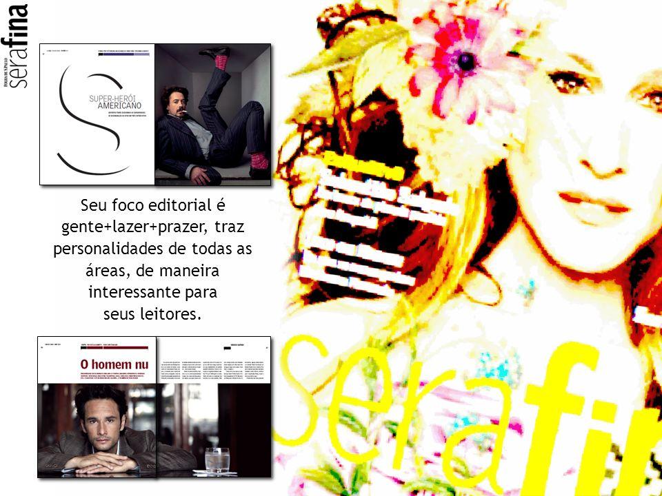 Seu foco editorial é gente+lazer+prazer, traz personalidades de todas as áreas, de maneira interessante para seus leitores.
