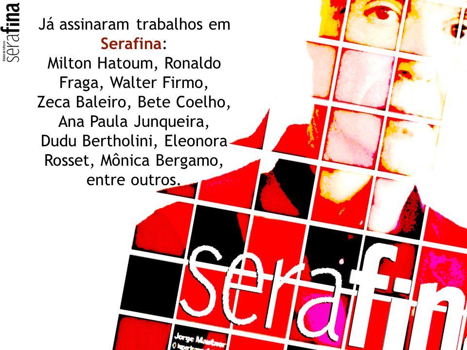 Já assinaram trabalhos em Serafina: Milton Hatoum, Ronaldo Fraga, Walter Firmo, Zeca Baleiro, Bete Coelho, Ana Paula Junqueira, Dudu Bertholini, Eleon