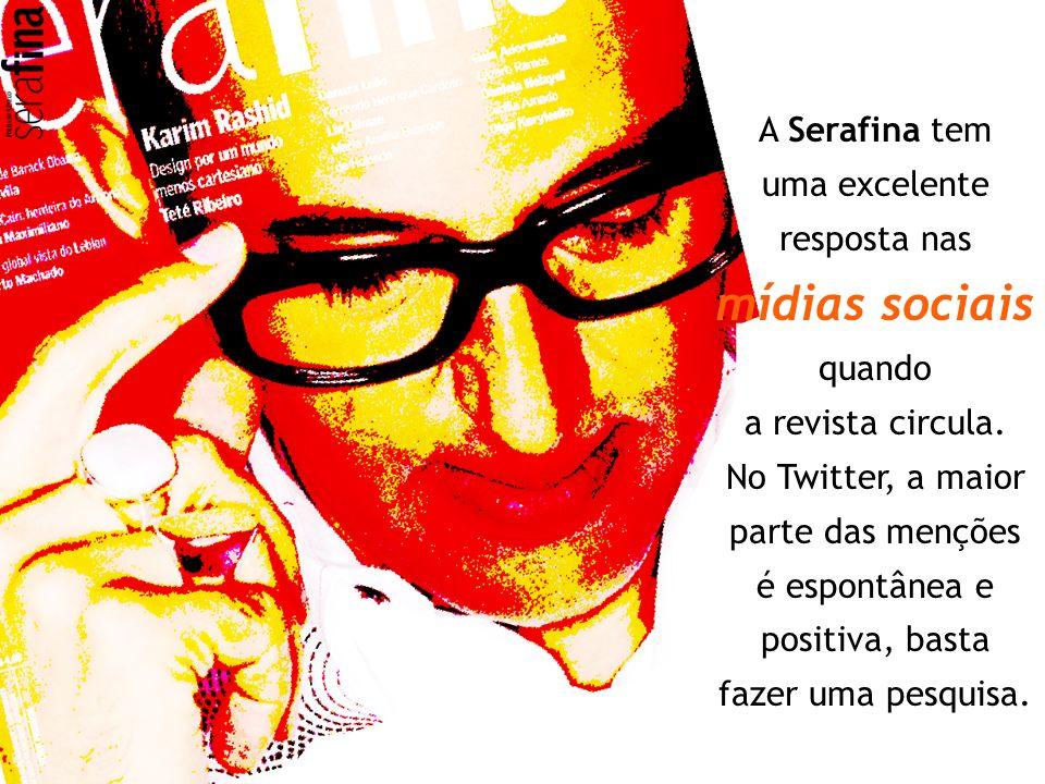 A Serafina tem uma excelente resposta nas mídias sociais quando a revista circula. No Twitter, a maior parte das menções é espontânea e positiva, bast