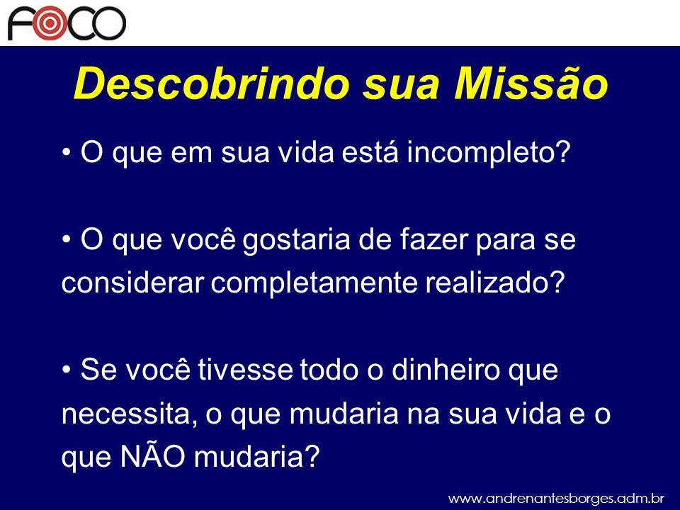 www.andrenantesborges.adm.br Descobrindo sua Missão O que em sua vida está incompleto.