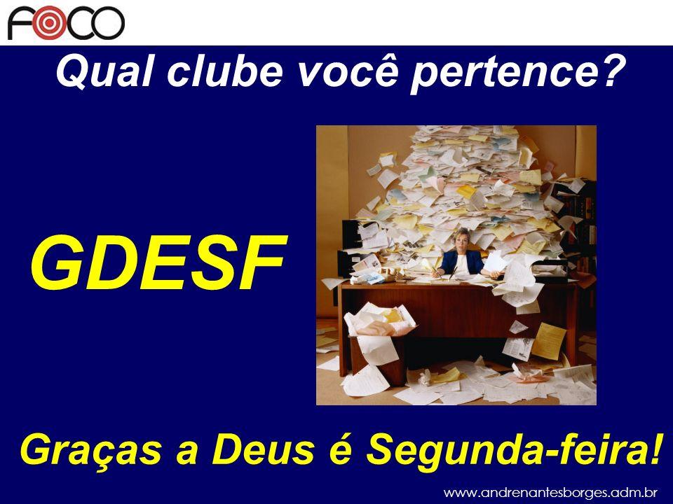 www.andrenantesborges.adm.br Não temos que pertencer a nenhum desses clubes.
