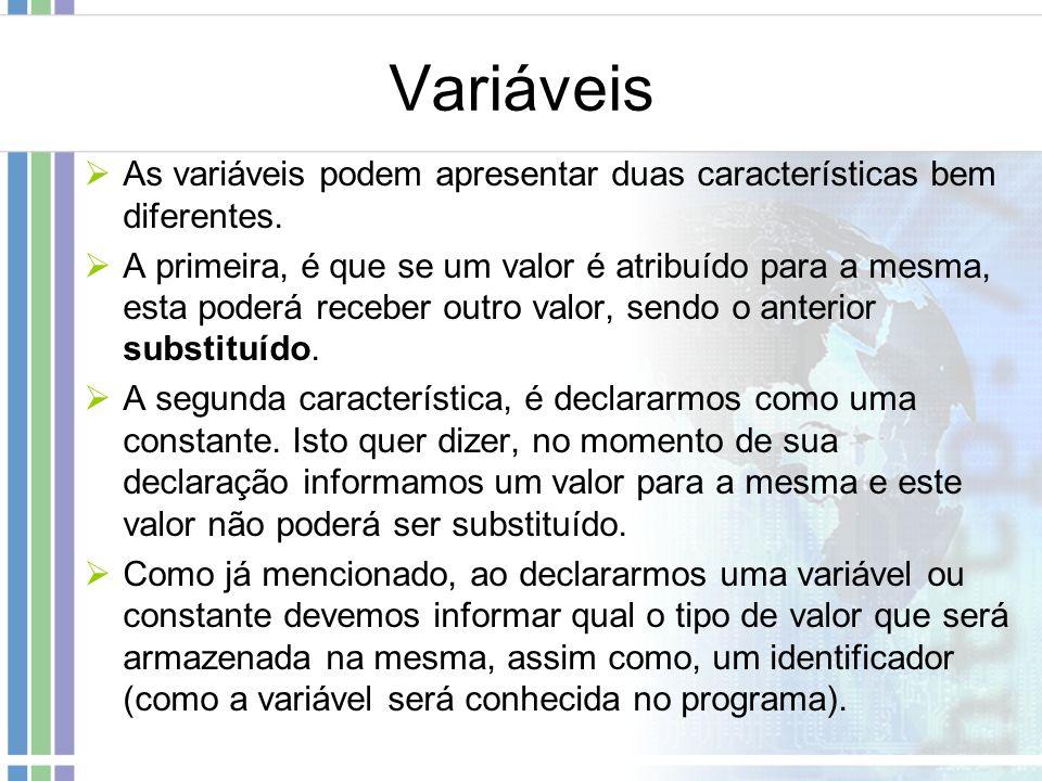 Variáveis As variáveis podem apresentar duas características bem diferentes. A primeira, é que se um valor é atribuído para a mesma, esta poderá receb