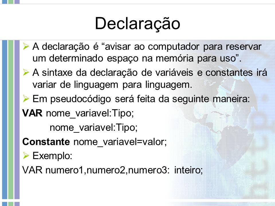Declaração A declaração é avisar ao computador para reservar um determinado espaço na memória para uso. A sintaxe da declaração de variáveis e constan