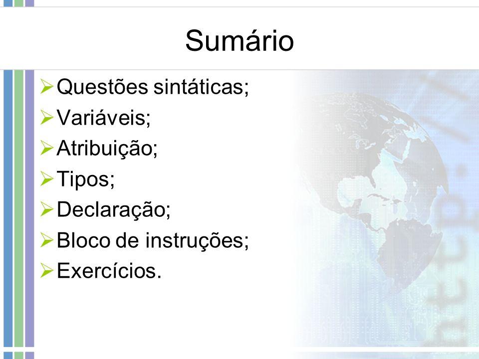 Sumário Questões sintáticas; Variáveis; Atribuição; Tipos; Declaração; Bloco de instruções; Exercícios.