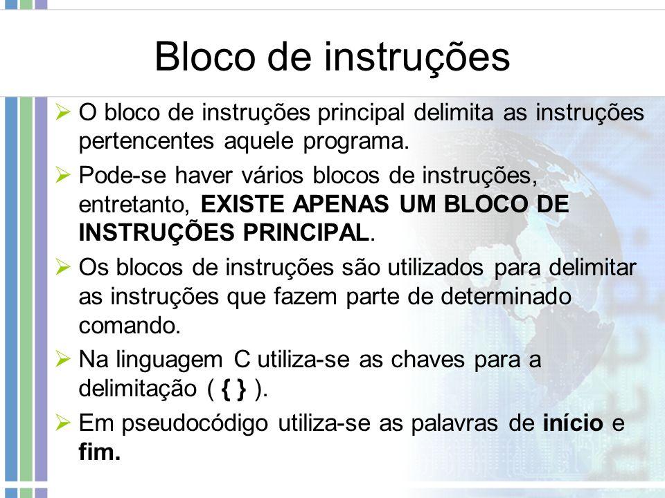 Bloco de instruções O bloco de instruções principal delimita as instruções pertencentes aquele programa. Pode-se haver vários blocos de instruções, en