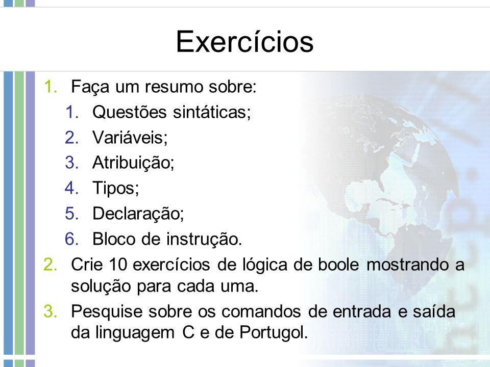 Exercícios 1.Faça um resumo sobre: 1.Questões sintáticas; 2.Variáveis; 3.Atribuição; 4.Tipos; 5.Declaração; 6.Bloco de instrução. 2.Crie 10 exercícios
