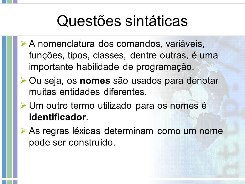 Questões sintáticas A nomenclatura dos comandos, variáveis, funções, tipos, classes, dentre outras, é uma importante habilidade de programação. Ou sej