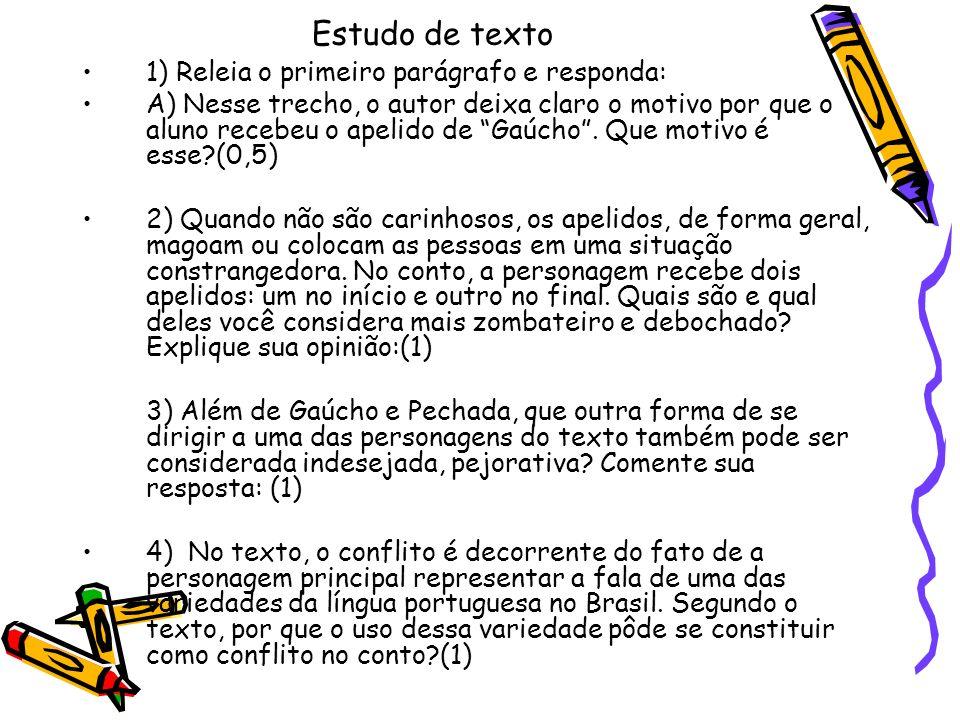 Estudo de texto 1) Releia o primeiro parágrafo e responda: A) Nesse trecho, o autor deixa claro o motivo por que o aluno recebeu o apelido de Gaúcho.