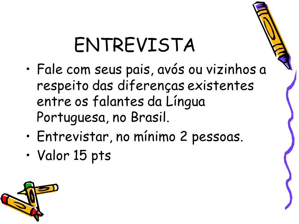ENTREVISTA Fale com seus pais, avós ou vizinhos a respeito das diferenças existentes entre os falantes da Língua Portuguesa, no Brasil. Entrevistar, n