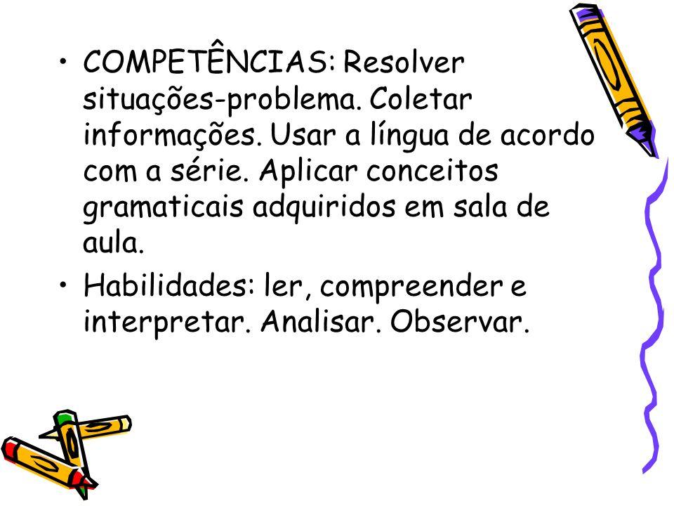 COMPETÊNCIAS: Resolver situações-problema. Coletar informações. Usar a língua de acordo com a série. Aplicar conceitos gramaticais adquiridos em sala