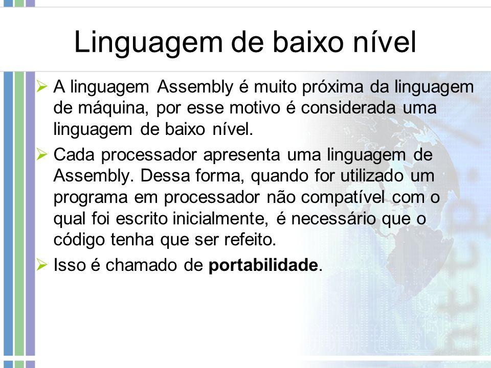 Linguagem de baixo nível A linguagem Assembly é muito próxima da linguagem de máquina, por esse motivo é considerada uma linguagem de baixo nível. Cad