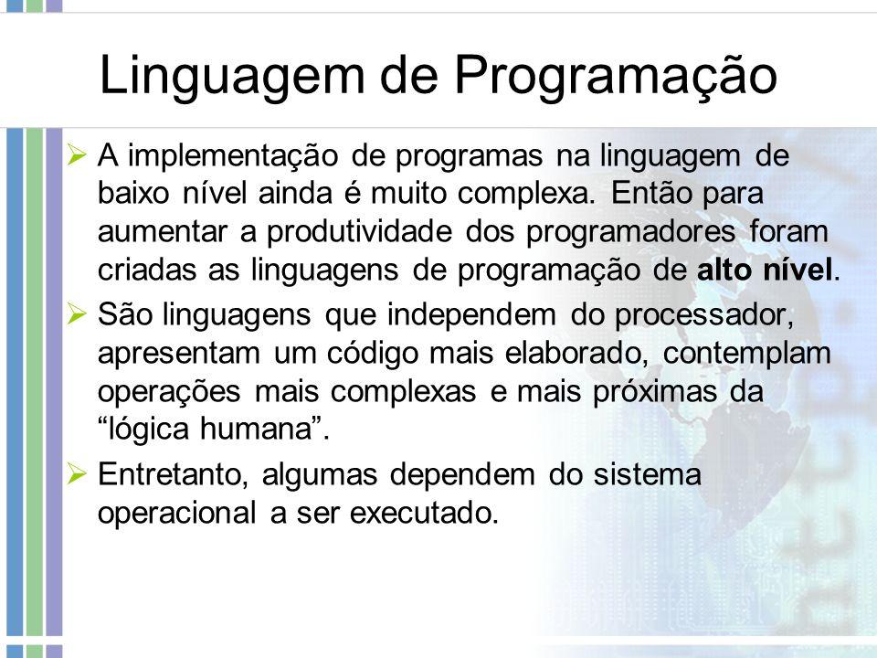 Linguagem de Programação A implementação de programas na linguagem de baixo nível ainda é muito complexa. Então para aumentar a produtividade dos prog