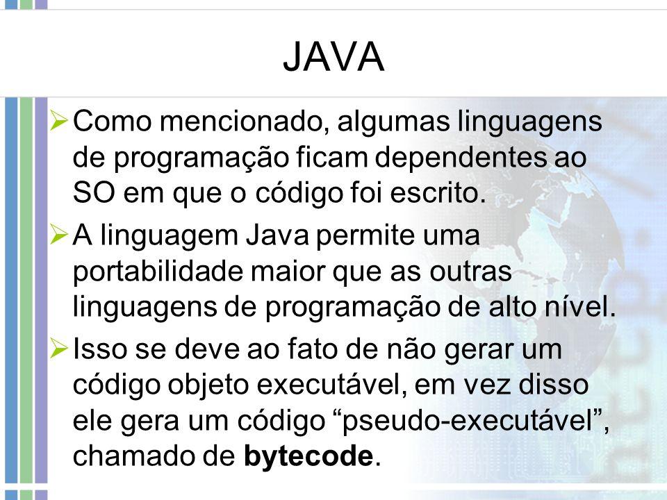 JAVA Como mencionado, algumas linguagens de programação ficam dependentes ao SO em que o código foi escrito. A linguagem Java permite uma portabilidad