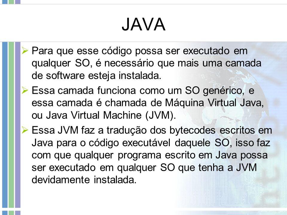 JAVA Para que esse código possa ser executado em qualquer SO, é necessário que mais uma camada de software esteja instalada. Essa camada funciona como