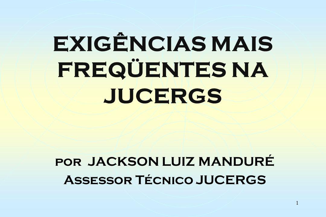 1 EXIGÊNCIAS MAIS FREQÜENTES NA JUCERGS por JACKSON LUIZ MANDURÉ Assessor Técnico JUCERGS