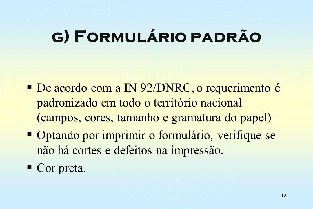 13 De acordo com a IN 92/DNRC, o requerimento é padronizado em todo o território nacional (campos, cores, tamanho e gramatura do papel) Optando por imprimir o formulário, verifique se não há cortes e defeitos na impressão.