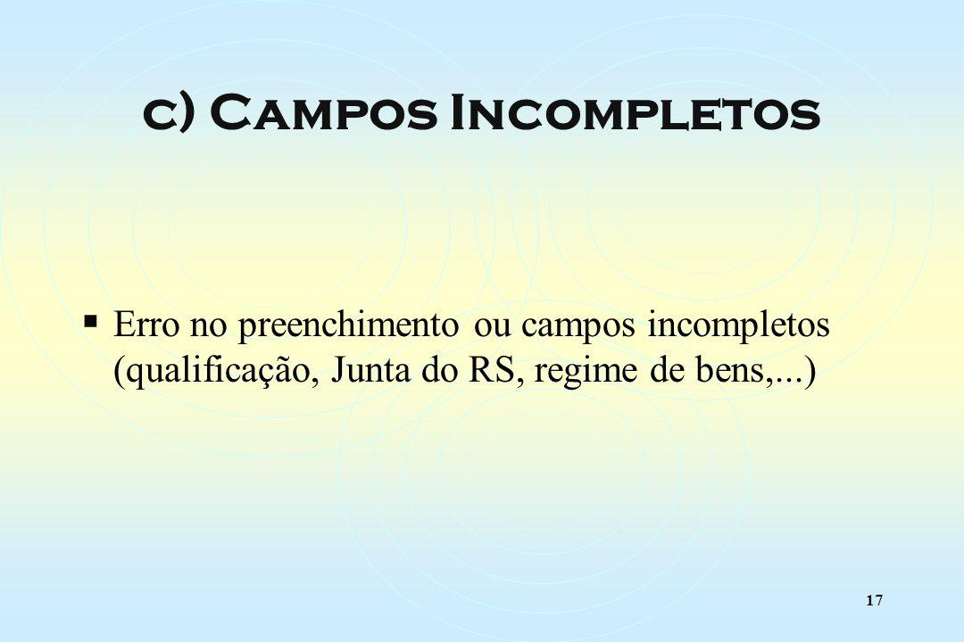 17 Erro no preenchimento ou campos incompletos (qualificação, Junta do RS, regime de bens,...) c) Campos Incompletos