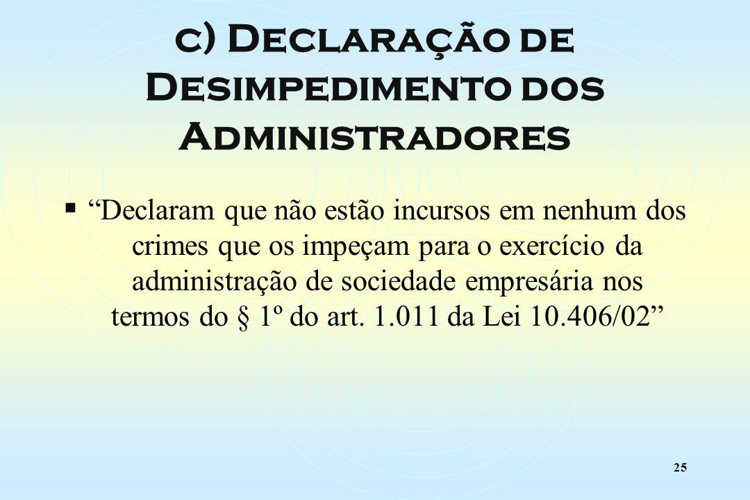 25 Declaram que não estão incursos em nenhum dos crimes que os impeçam para o exercício da administração de sociedade empresária nos termos do § 1º do art.