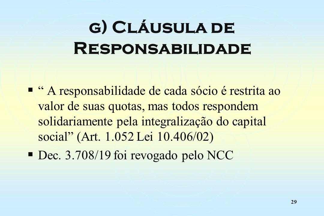 29 A responsabilidade de cada sócio é restrita ao valor de suas quotas, mas todos respondem solidariamente pela integralização do capital social (Art.