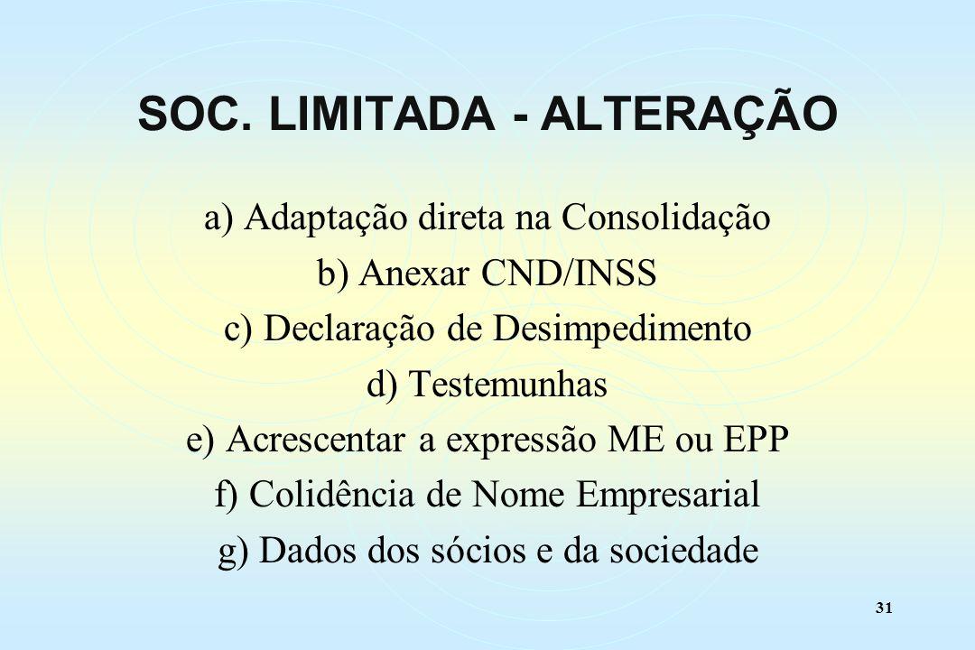 31 a) Adaptação direta na Consolidação b) Anexar CND/INSS c) Declaração de Desimpedimento d) Testemunhas e) Acrescentar a expressão ME ou EPP f) Colidência de Nome Empresarial g) Dados dos sócios e da sociedade SOC.