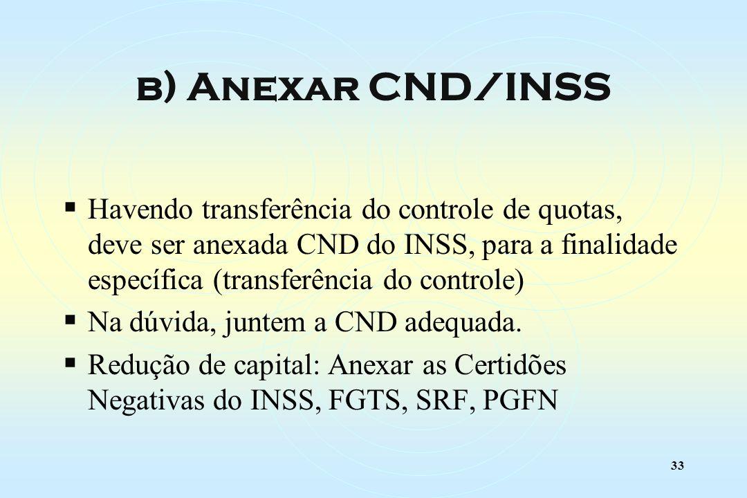 33 Havendo transferência do controle de quotas, deve ser anexada CND do INSS, para a finalidade específica (transferência do controle) Na dúvida, juntem a CND adequada.