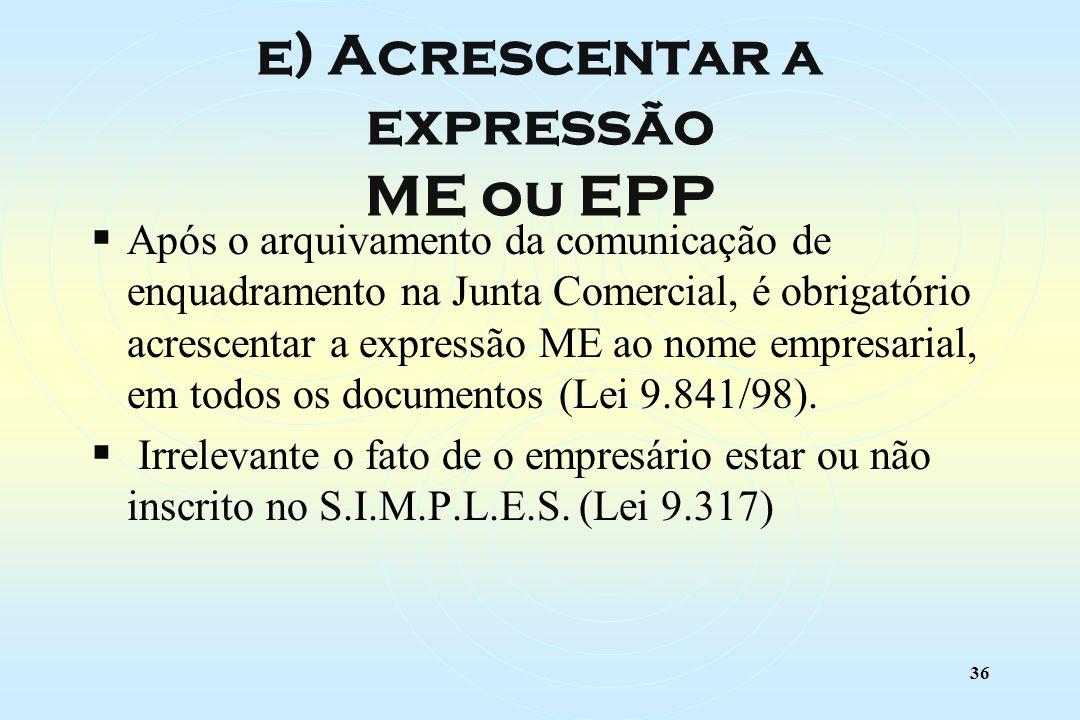 36 Após o arquivamento da comunicação de enquadramento na Junta Comercial, é obrigatório acrescentar a expressão ME ao nome empresarial, em todos os documentos (Lei 9.841/98).