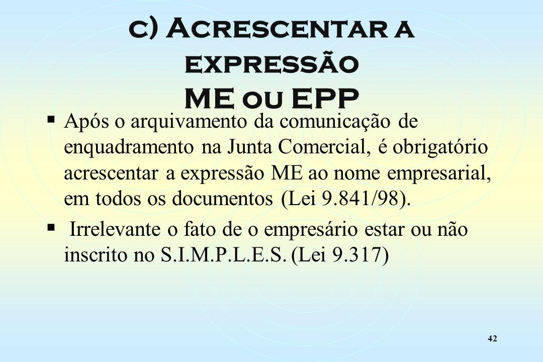 42 Após o arquivamento da comunicação de enquadramento na Junta Comercial, é obrigatório acrescentar a expressão ME ao nome empresarial, em todos os documentos (Lei 9.841/98).