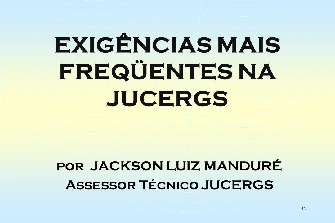 47 EXIGÊNCIAS MAIS FREQÜENTES NA JUCERGS por JACKSON LUIZ MANDURÉ Assessor Técnico JUCERGS