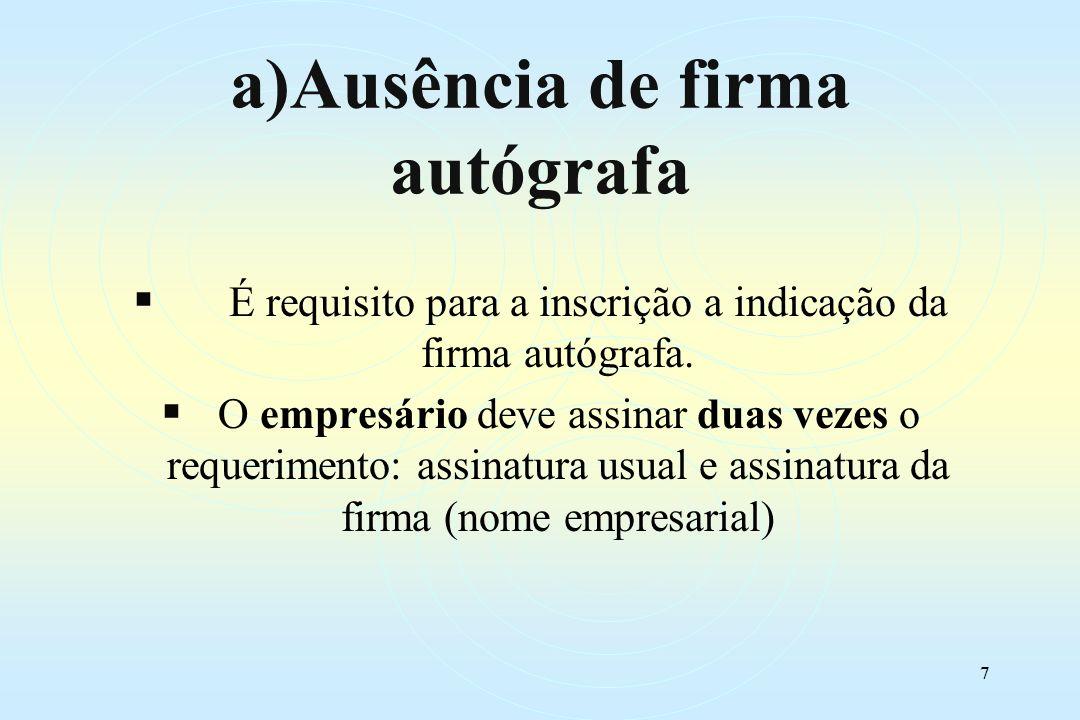 7 a)Ausência de firma autógrafa É requisito para a inscrição a indicação da firma autógrafa.