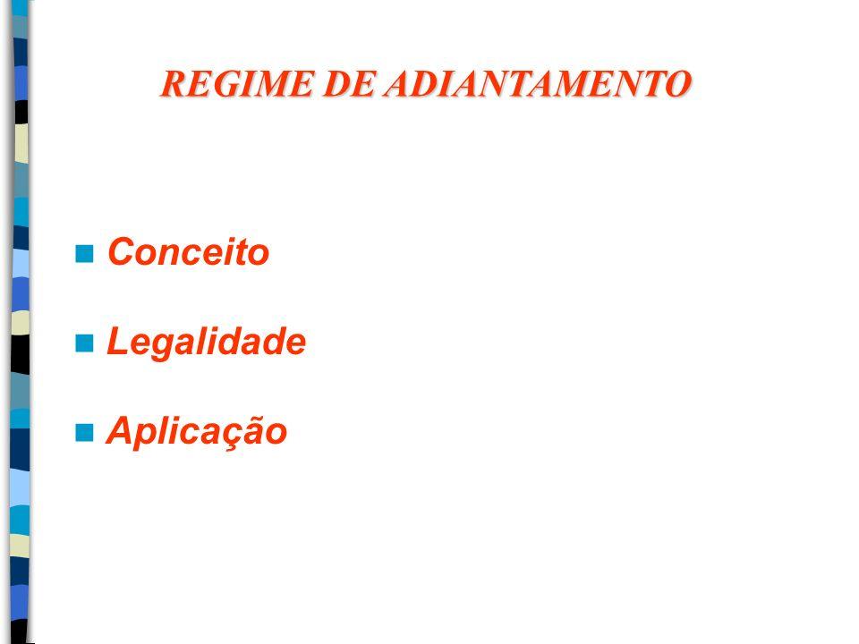 REGIME DE ADIANTAMENTO Conceito Legalidade Aplicação