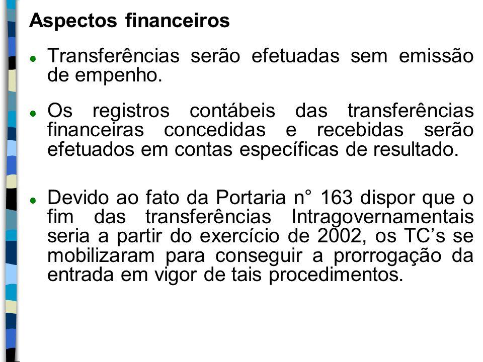 Aspectos financeiros l Transferências serão efetuadas sem emissão de empenho. l Os registros contábeis das transferências financeiras concedidas e rec