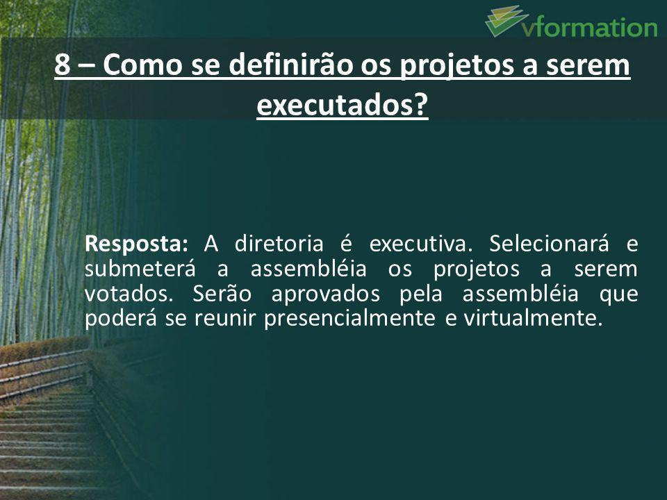 Resposta: A diretoria é executiva. Selecionará e submeterá a assembléia os projetos a serem votados. Serão aprovados pela assembléia que poderá se reu