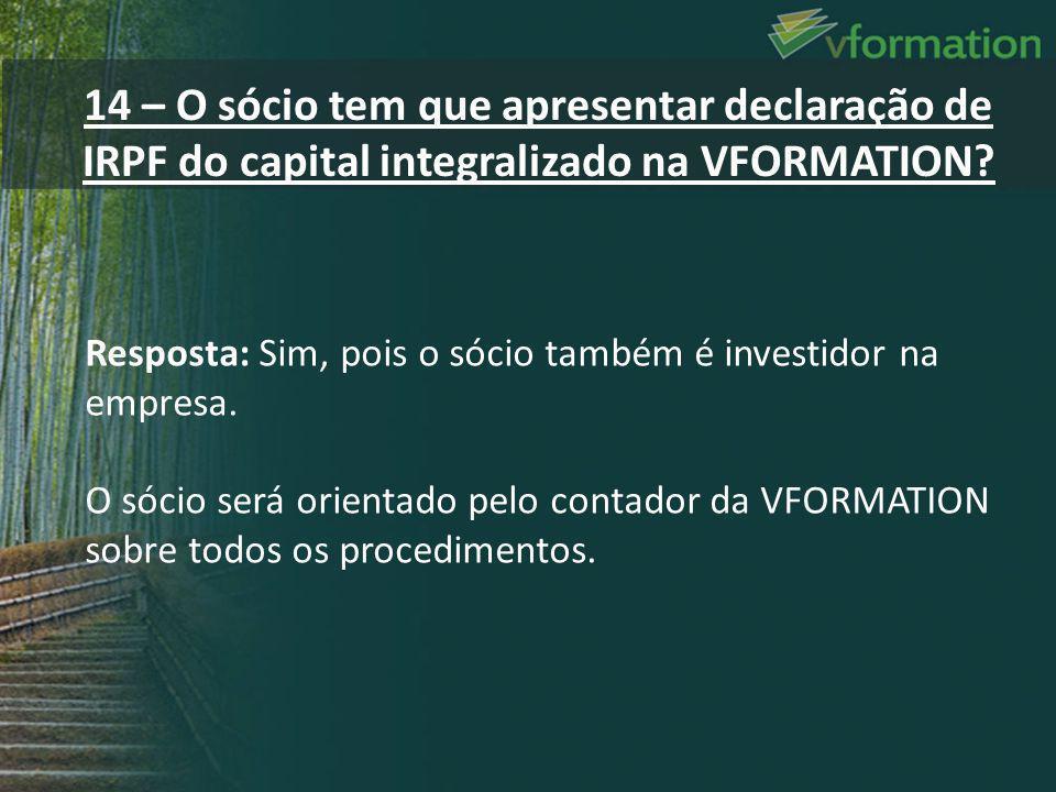 Resposta: Sim, pois o sócio também é investidor na empresa. O sócio será orientado pelo contador da VFORMATION sobre todos os procedimentos. 14 – O só