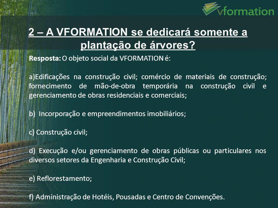 Resposta: O objeto social da VFORMATION é: a)Edificações na construção civil; comércio de materiais de construção; fornecimento de mão-de-obra temporá