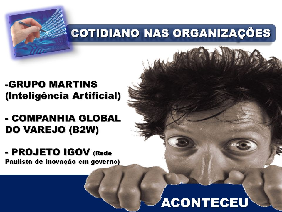 ACONTECEU -GRUPO MARTINS (lnteligência Artificial) - COMPANHIA GLOBAL DO VAREJO (B2W) - PROJETO IGOV (Rede Paulista de Inovação em governo) COTIDIANO