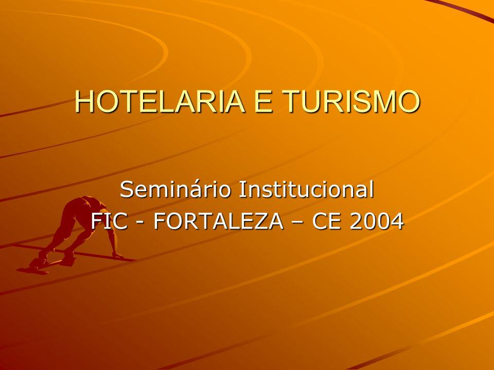 HOTELARIA E TURISMO Seminário Institucional FIC - FORTALEZA – CE 2004