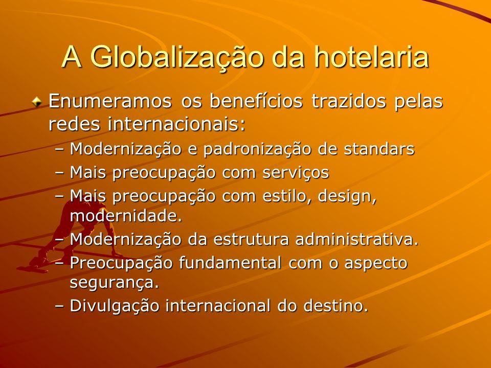 A Globalização da hotelaria Enumeramos os benefícios trazidos pelas redes internacionais: –Modernização e padronização de standars –Mais preocupação c