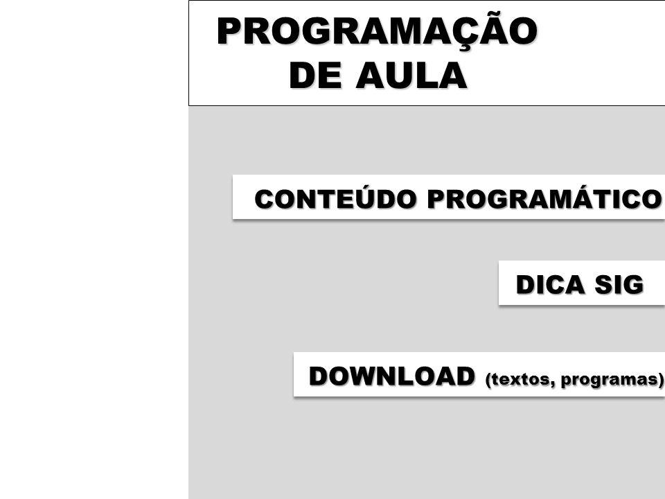 PROGRAMAÇÃO DE AULA CONTEÚDO PROGRAMÁTICO DICA SIG DOWNLOAD (textos, programas)