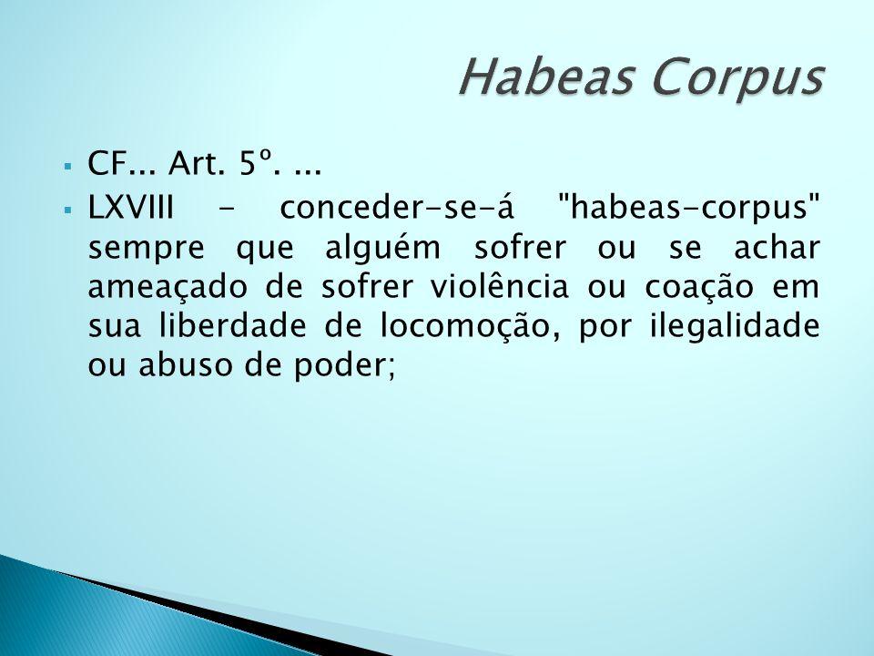 CF... Art. 5º.... LXVIII - conceder-se-á