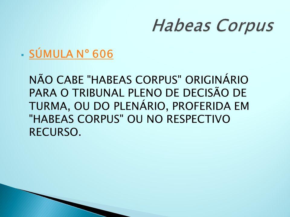SÚMULA Nº 606 NÃO CABE