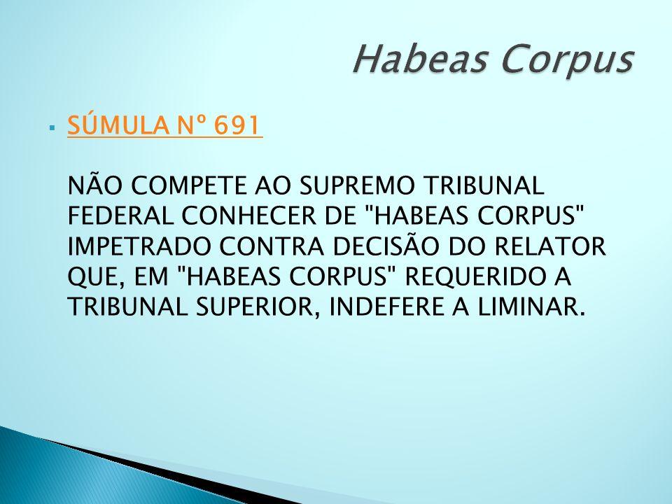 SÚMULA Nº 691 NÃO COMPETE AO SUPREMO TRIBUNAL FEDERAL CONHECER DE